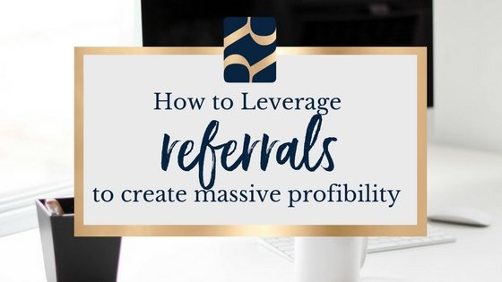 How to Leverage Referrals to Create Massive Profitability in Your Business