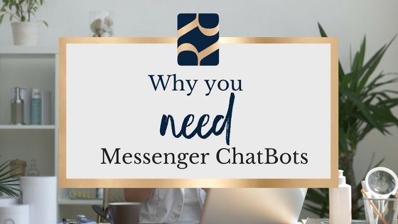 Why you need Facebook Messenger Chatbots